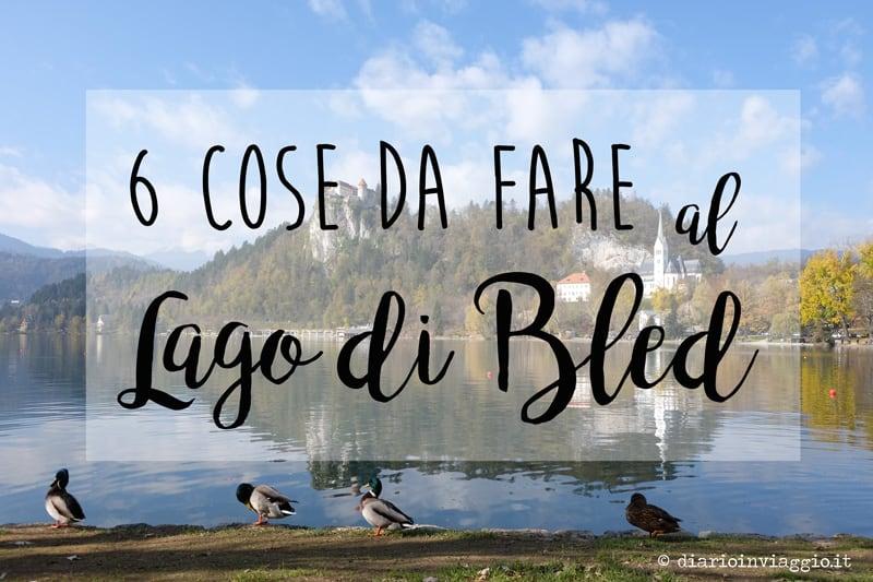 6 cose da fare al lago di Bled in Slovenia