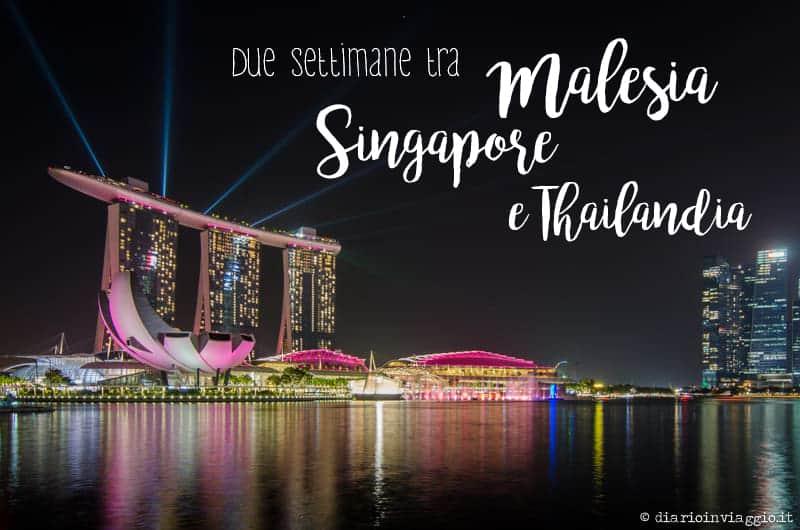 Due settimane in Malesia, Singapore e Thailandia: itinerario, costi e consigli