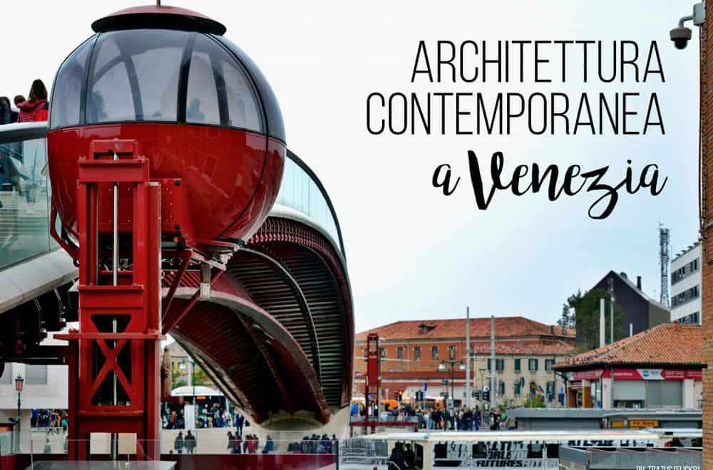 Alla scoperta dell'architettura contemporanea di Venezia
